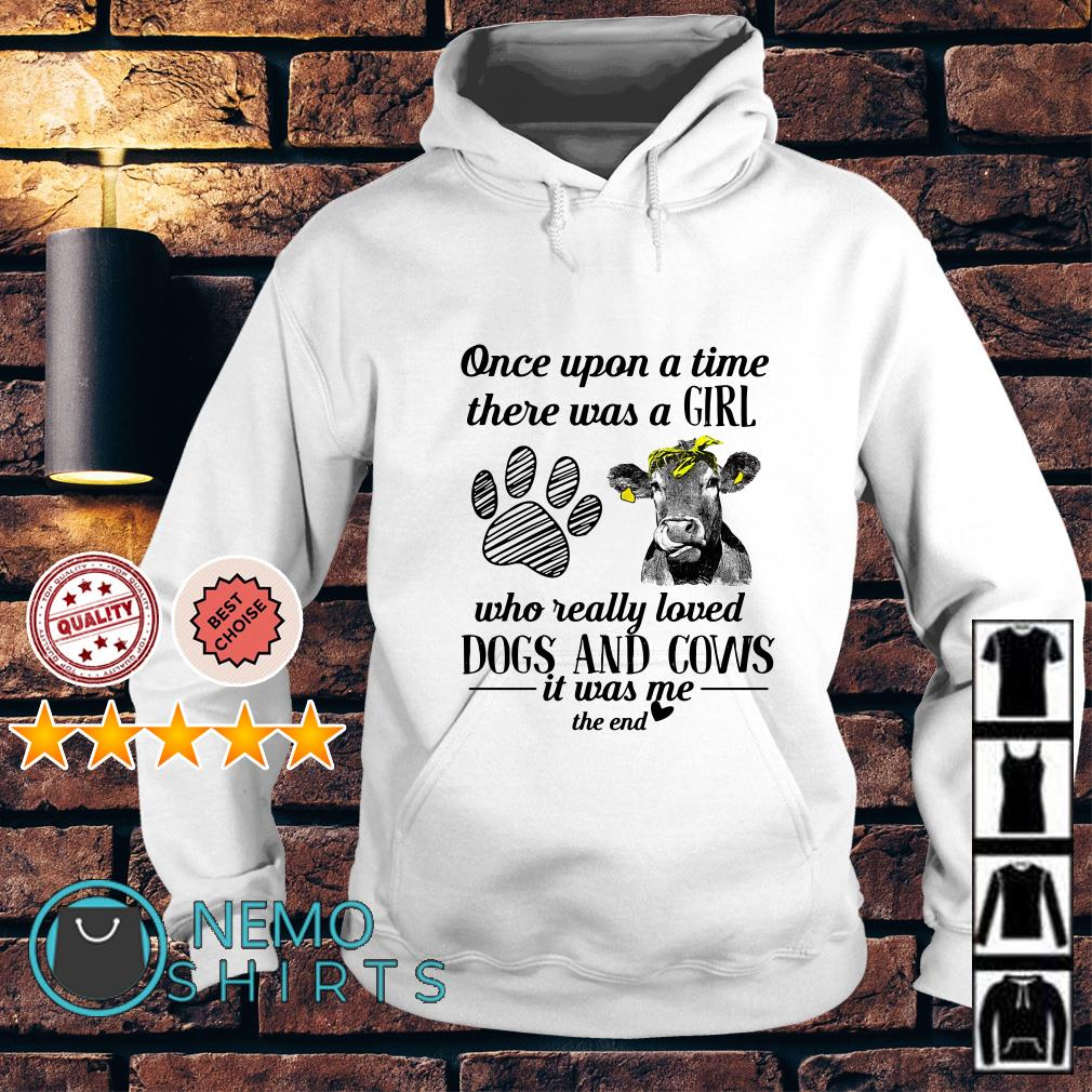 Once upon a time there was a girl who really loved Dogs and Cows Hoodie