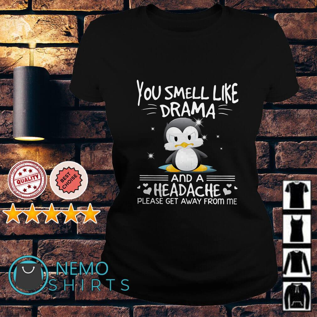 Penguins you smell like drama and a headache Ladies tee