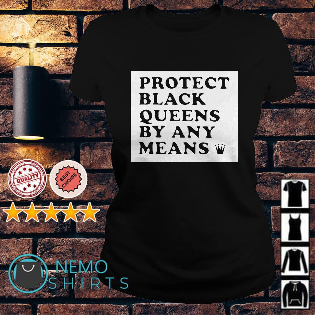 Protect black queens by any means Ladies tee