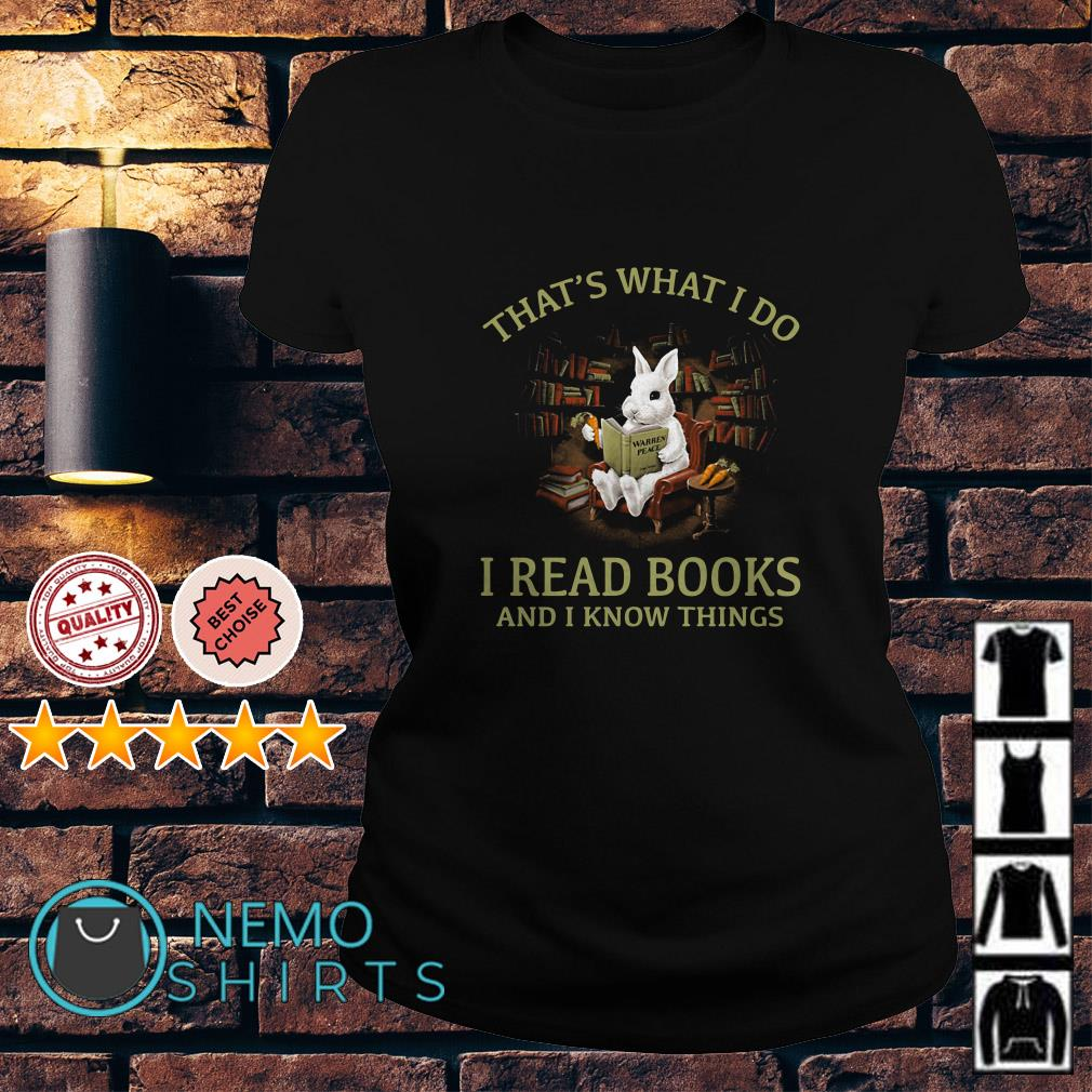 Rabbit That's what I do I read books and I know things Ladies tee