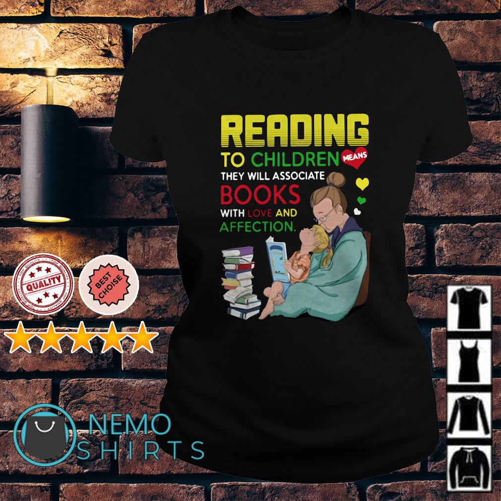Reading to children means they will associate books with love and affection Ladies tee