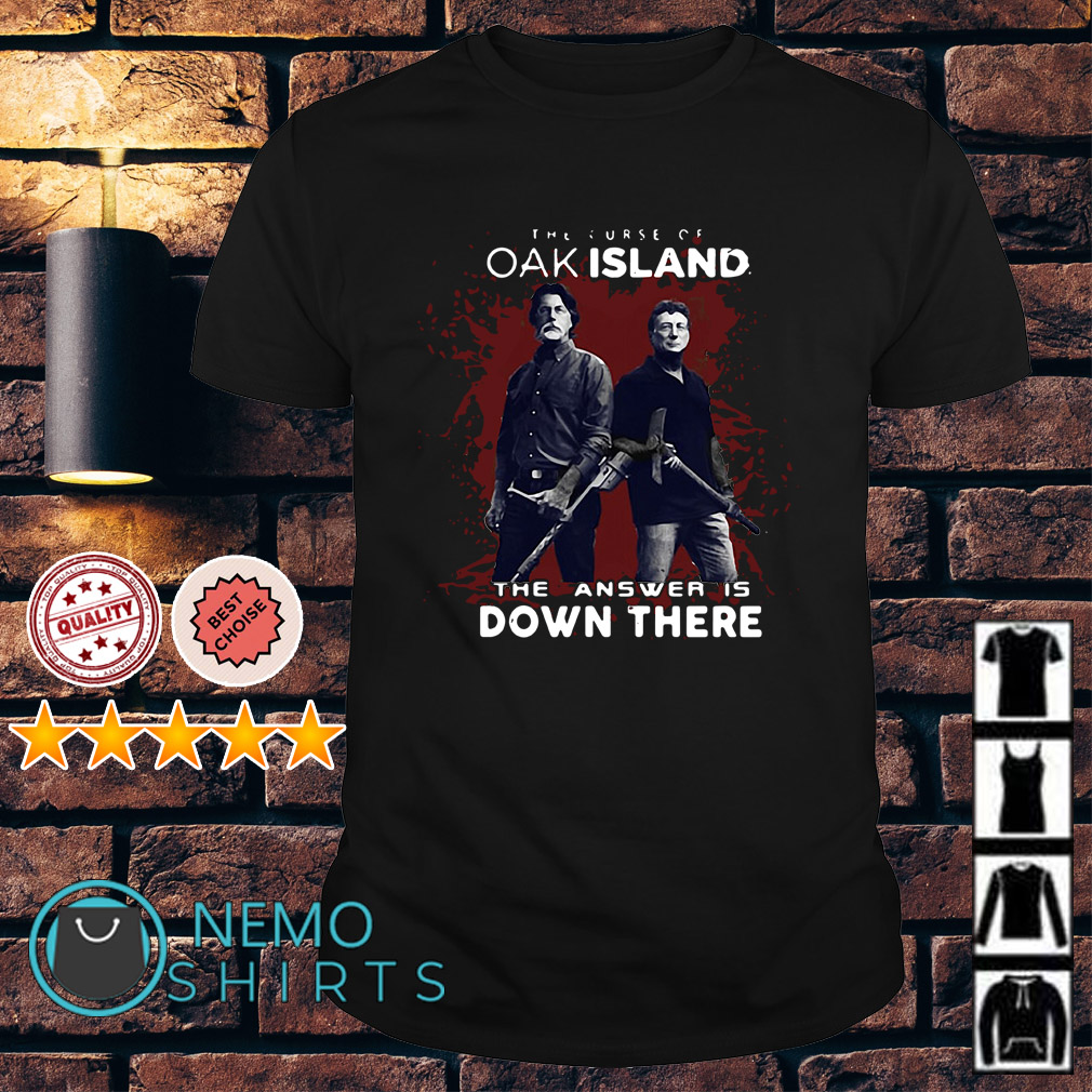 Rick Lagina Robert Clotworthy The curse of Oak Island Answer is down there shirt