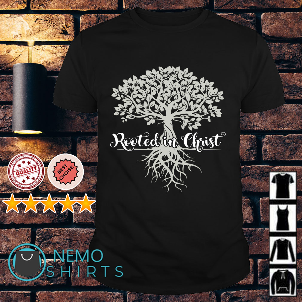 Rooted in christ shirt