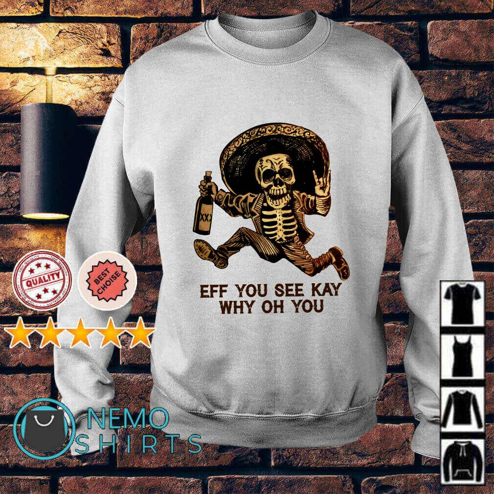Skeleton EFF you see kay why oh you Sweater