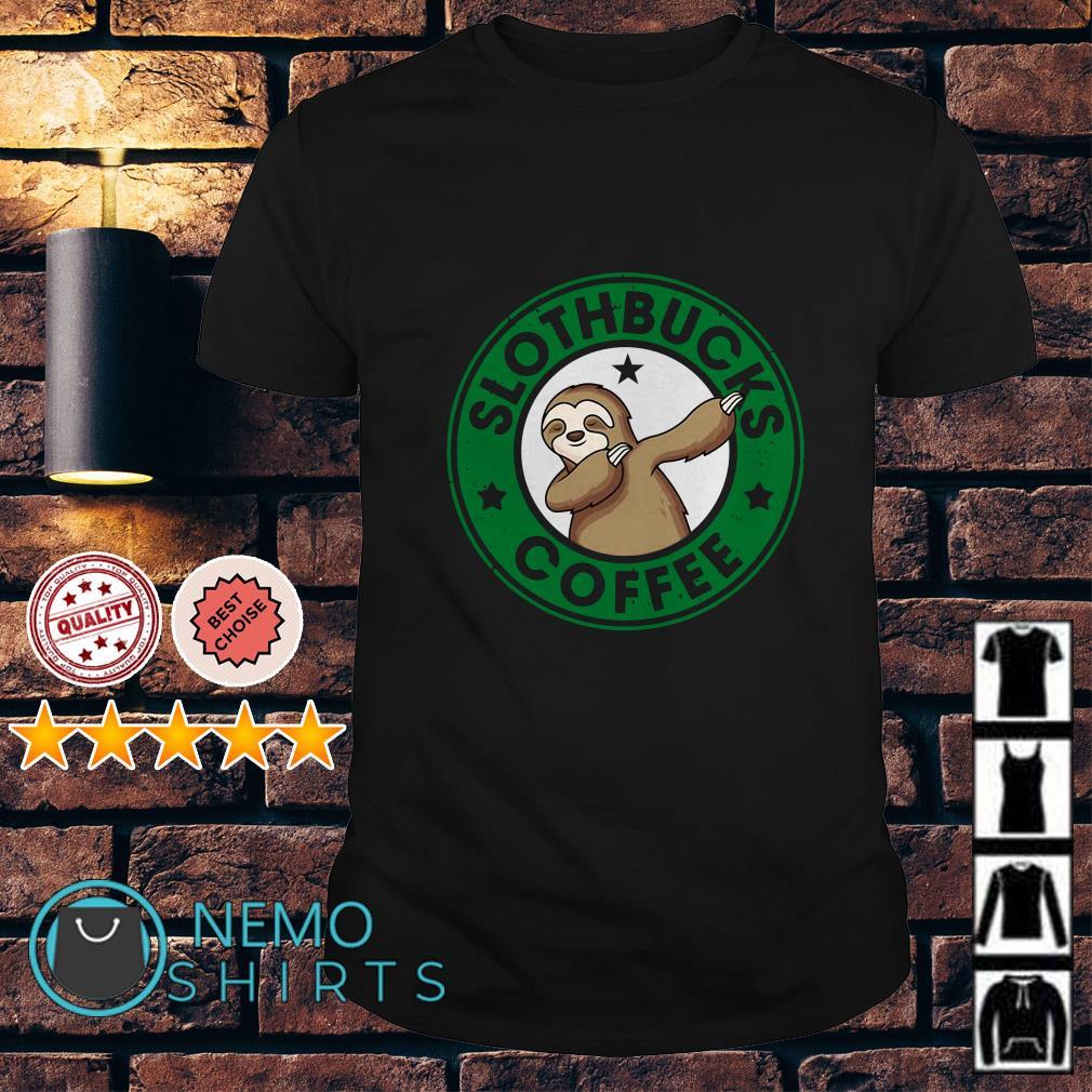 Sloths dabbing slothbucks coffee shirt