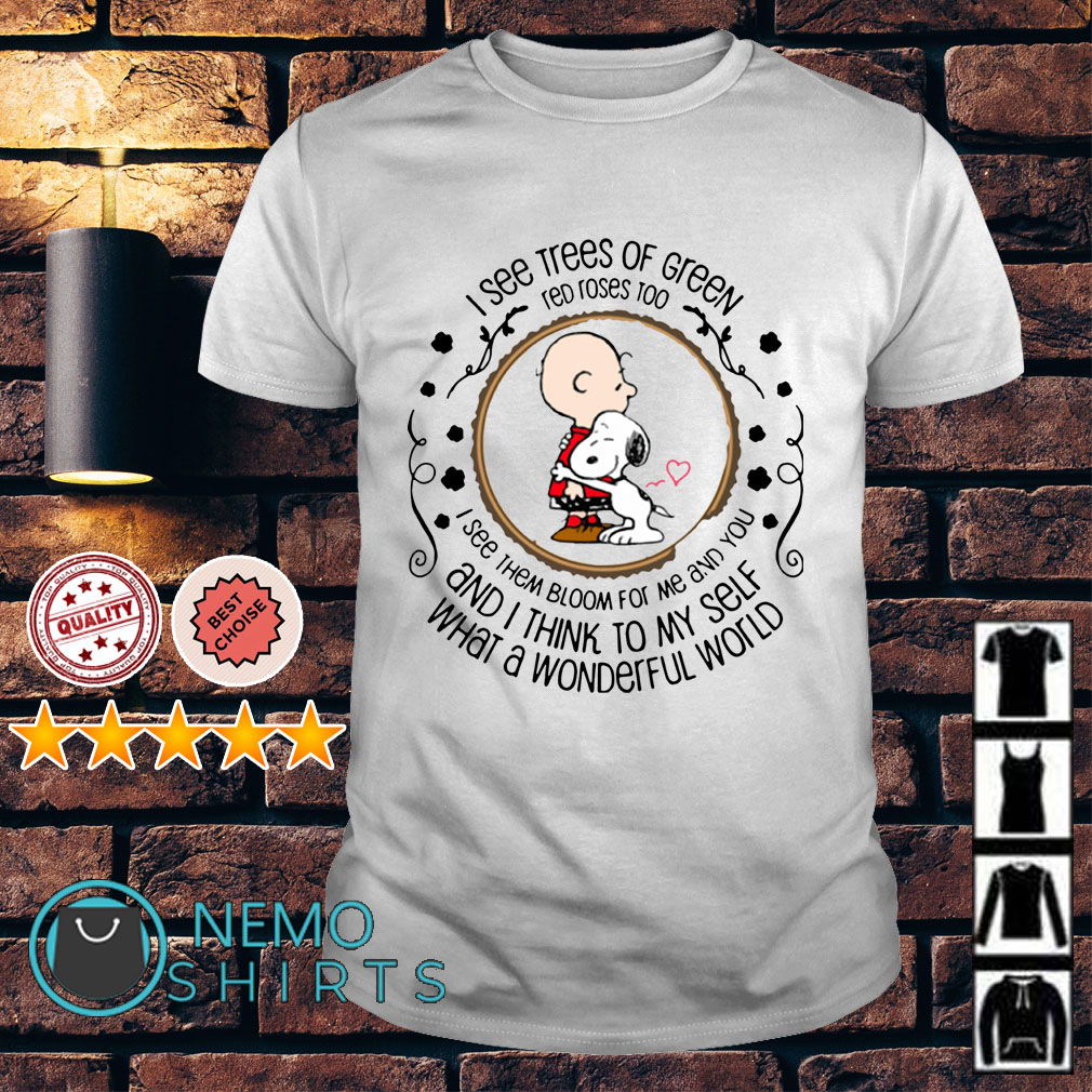 Snoopy and Peanut I see trees of green red roses too I see them shirt