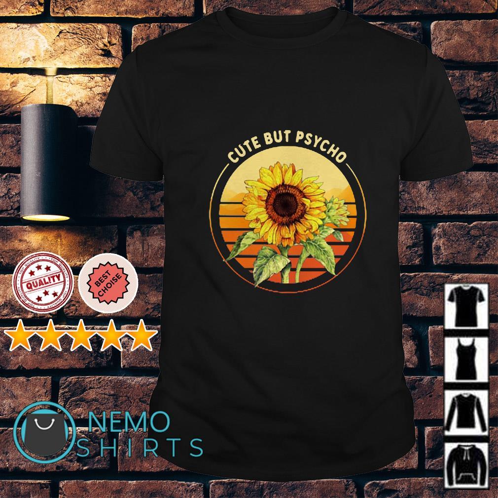 Sunflower Cute But Psycho sunset shirt