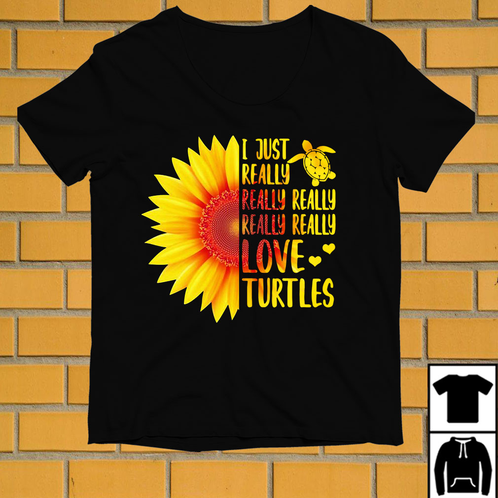 Sunflower I just really really really really love Turtles shirt