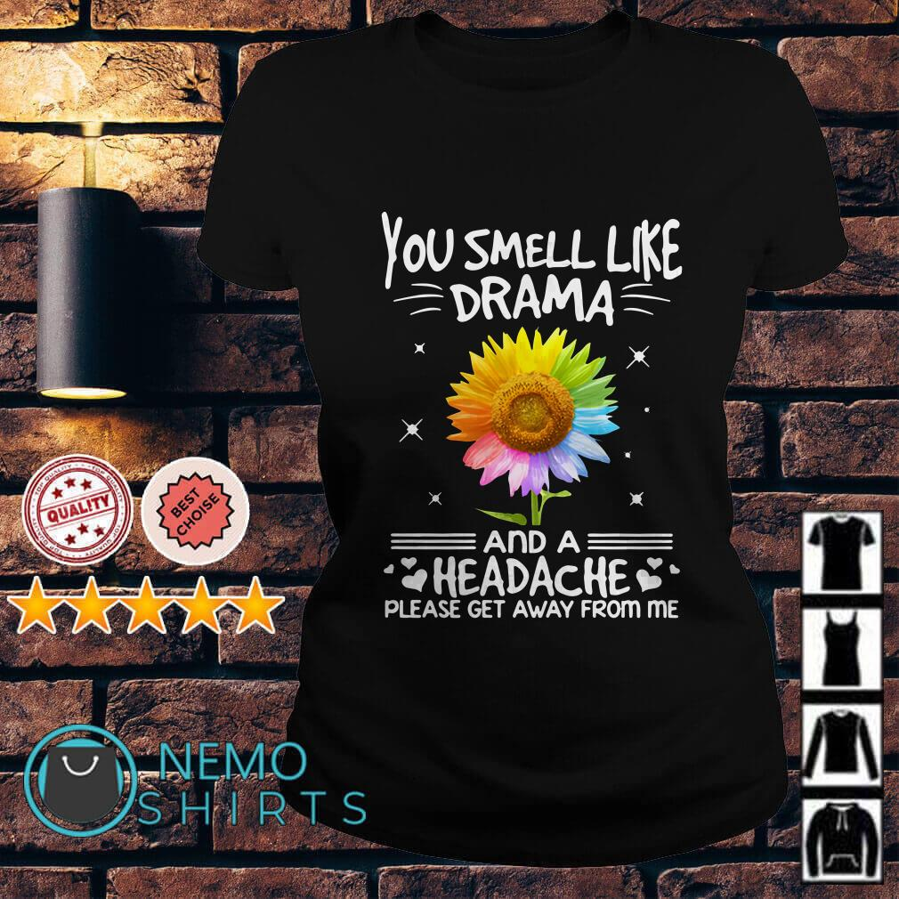 Sunflower you smell like drama and a headache please get away from me Ladies tee