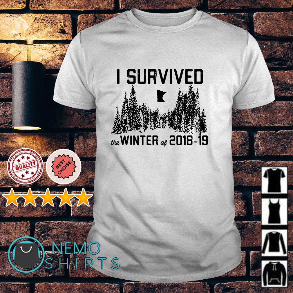 I survived the winter of 2018 2019 shirt