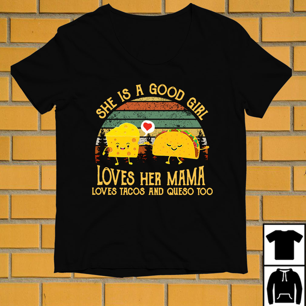 Tacos she is a good girl loves her mama loves tacos and queso too vintage shirt