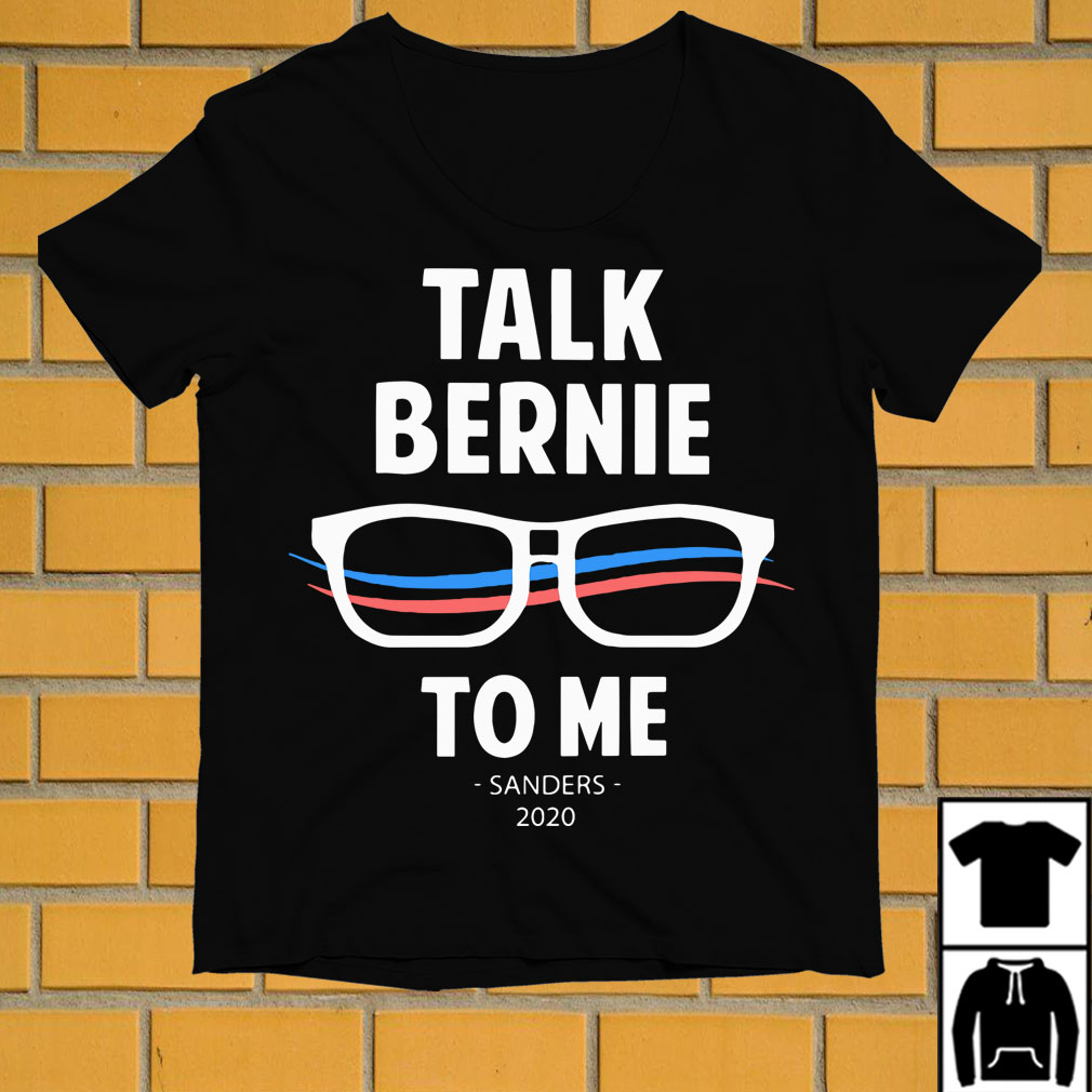 Talk bernie to me sanders 2020 shirt