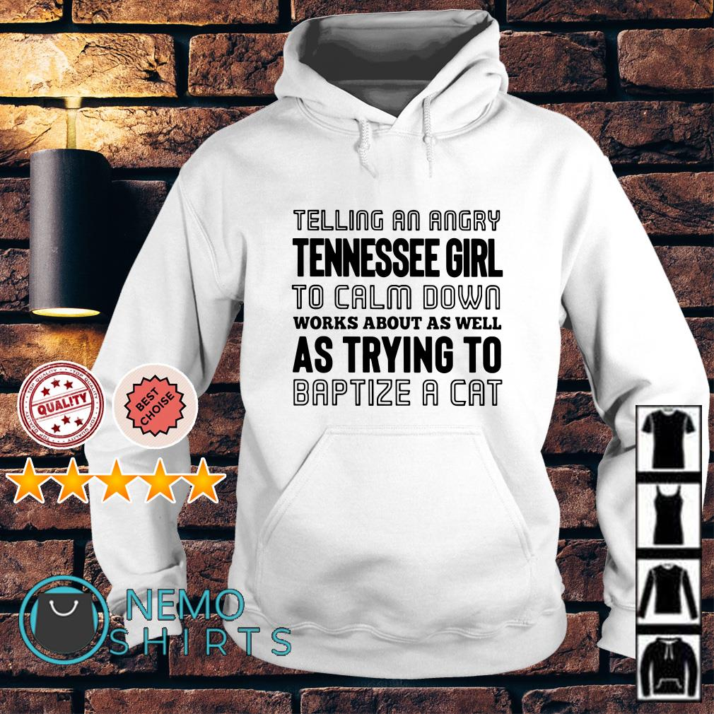 Telling an angry tennessee girl to calm down works about Hoodie