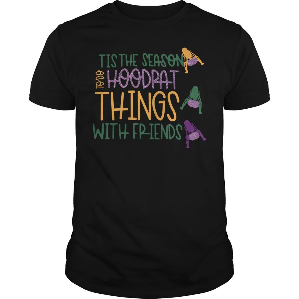 Tis the season to do hoodrat things with friends Guys Shirt