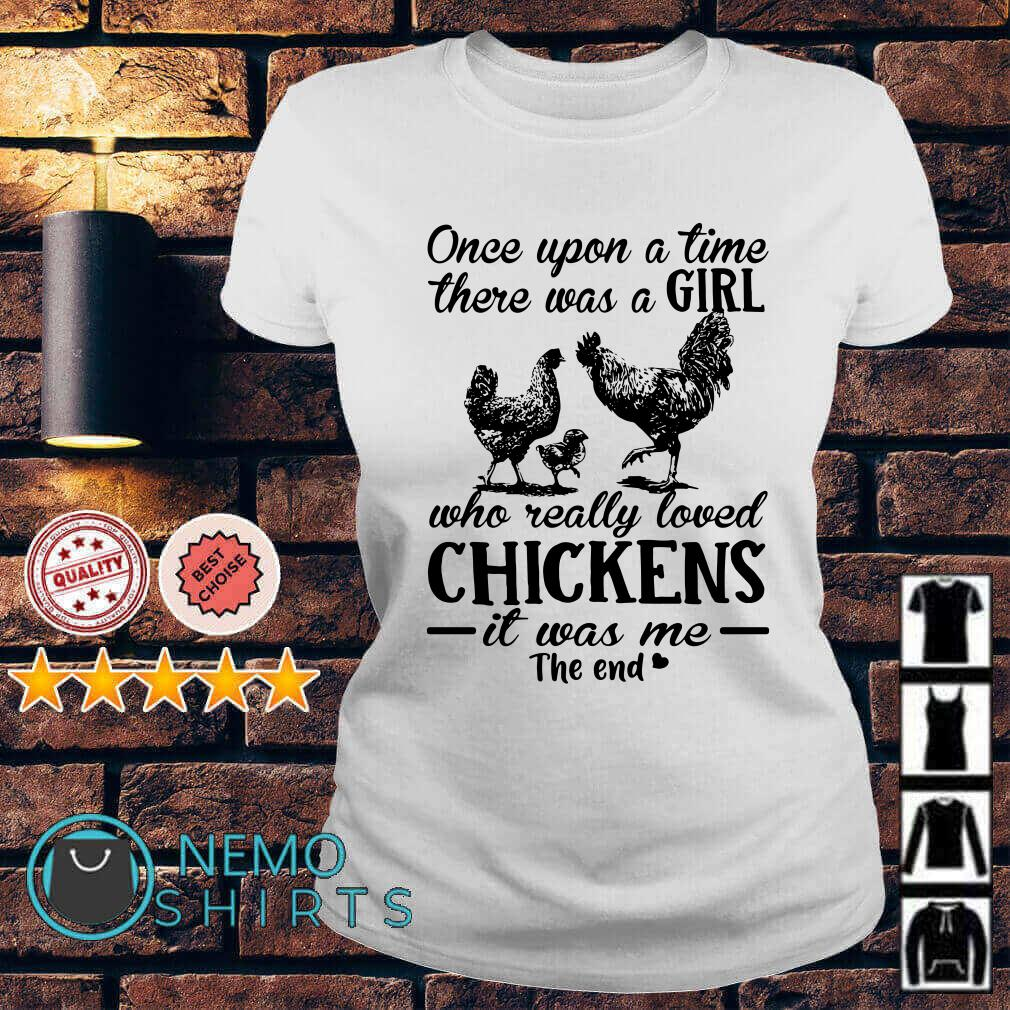 Once upon a time there was a girl who really loved chickens Ladies tee