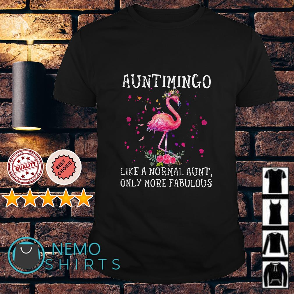 Auntimingo like a normal aunt only more fabulous shirt