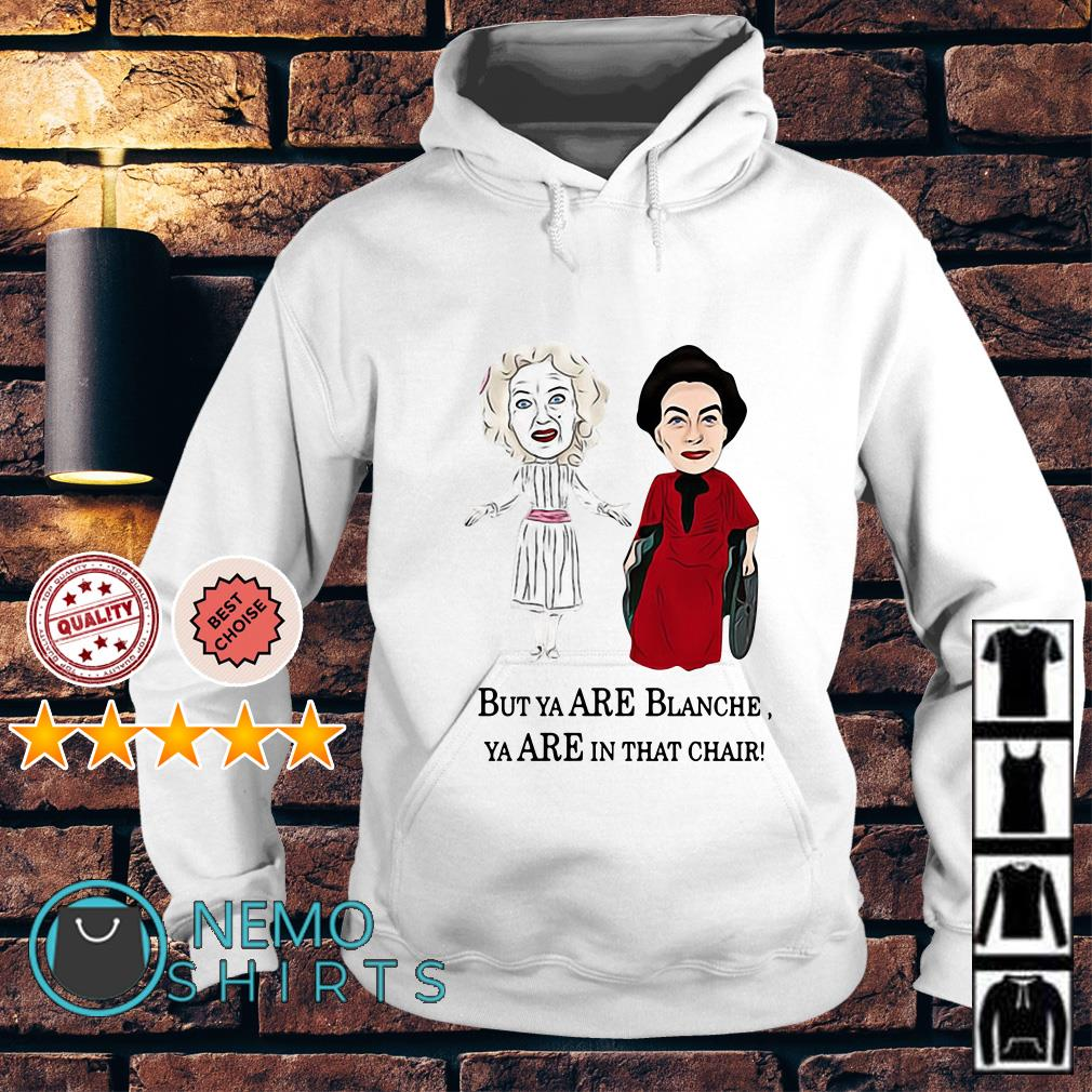 Baby Jane and Joan Crawford but YA rre Blanche YA are in that chair Hoodie