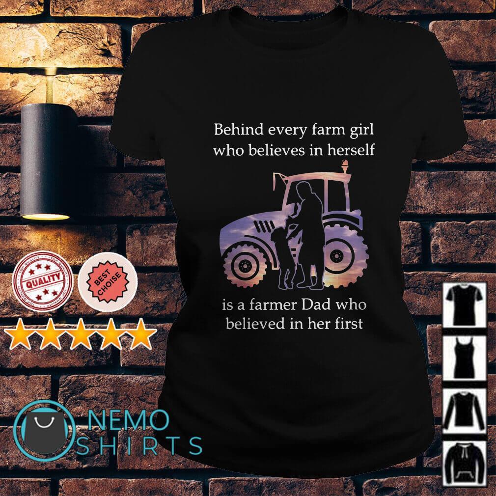 Behind every farm girl who believes in herself is a farmer Dad Ladies tee