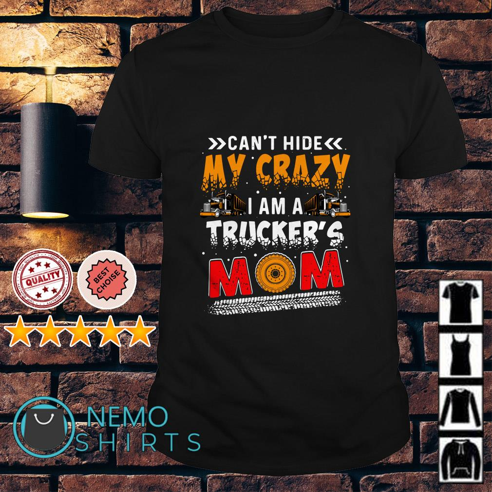 Can't hide my crazy I am a trucker's mom shirt