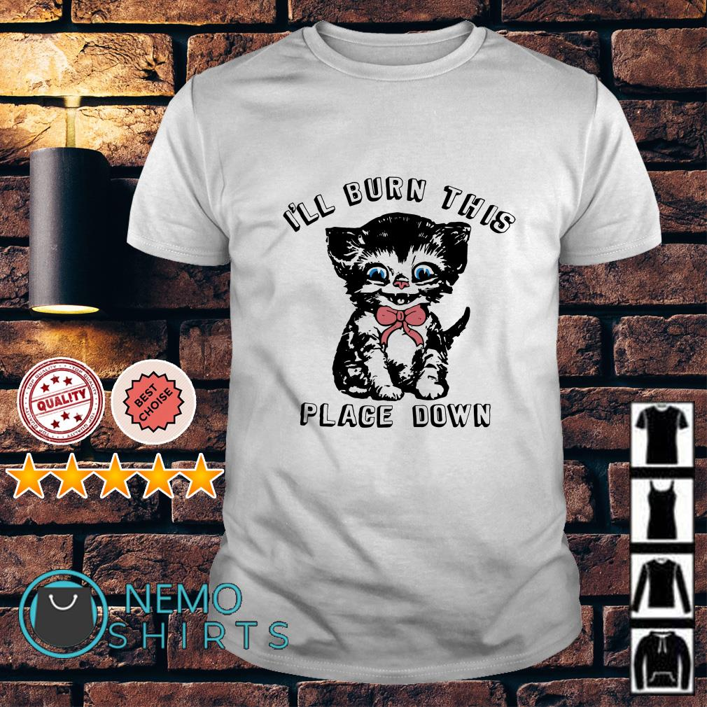 Cat I'll burn this place down shirt