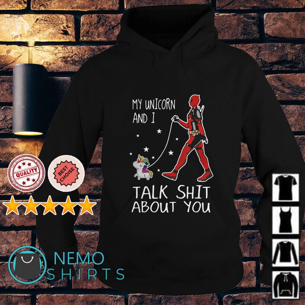 Deadpool my Unicorn and I talk shit about you Hoodie