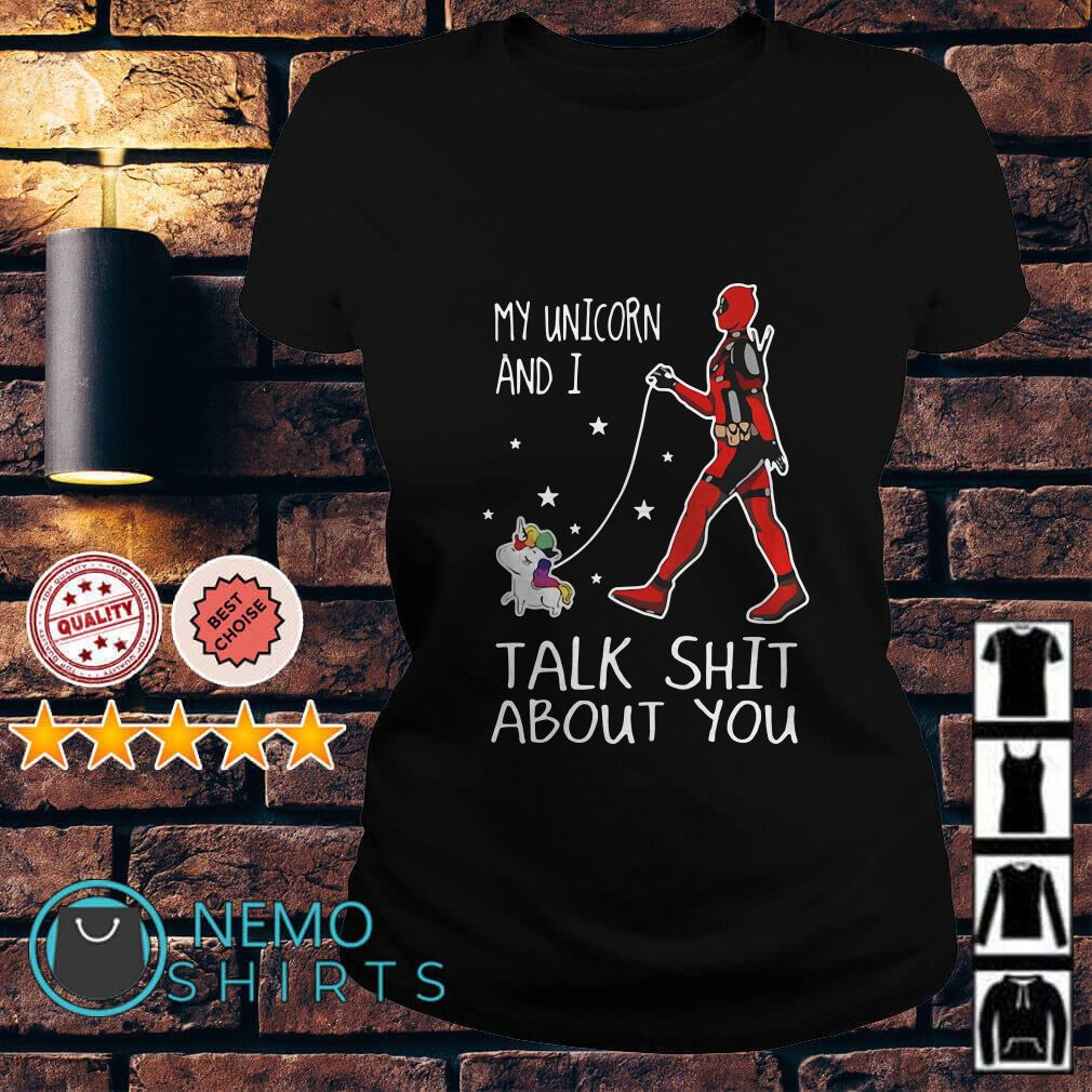 Deadpool my Unicorn and I talk shit about you Ladies tee