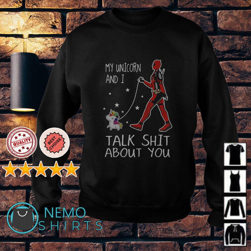 Deadpool my Unicorn and I talk shit about you Sweater