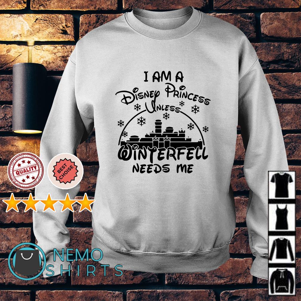 I am a Disney Princess Unless winterfell needs me Sweater
