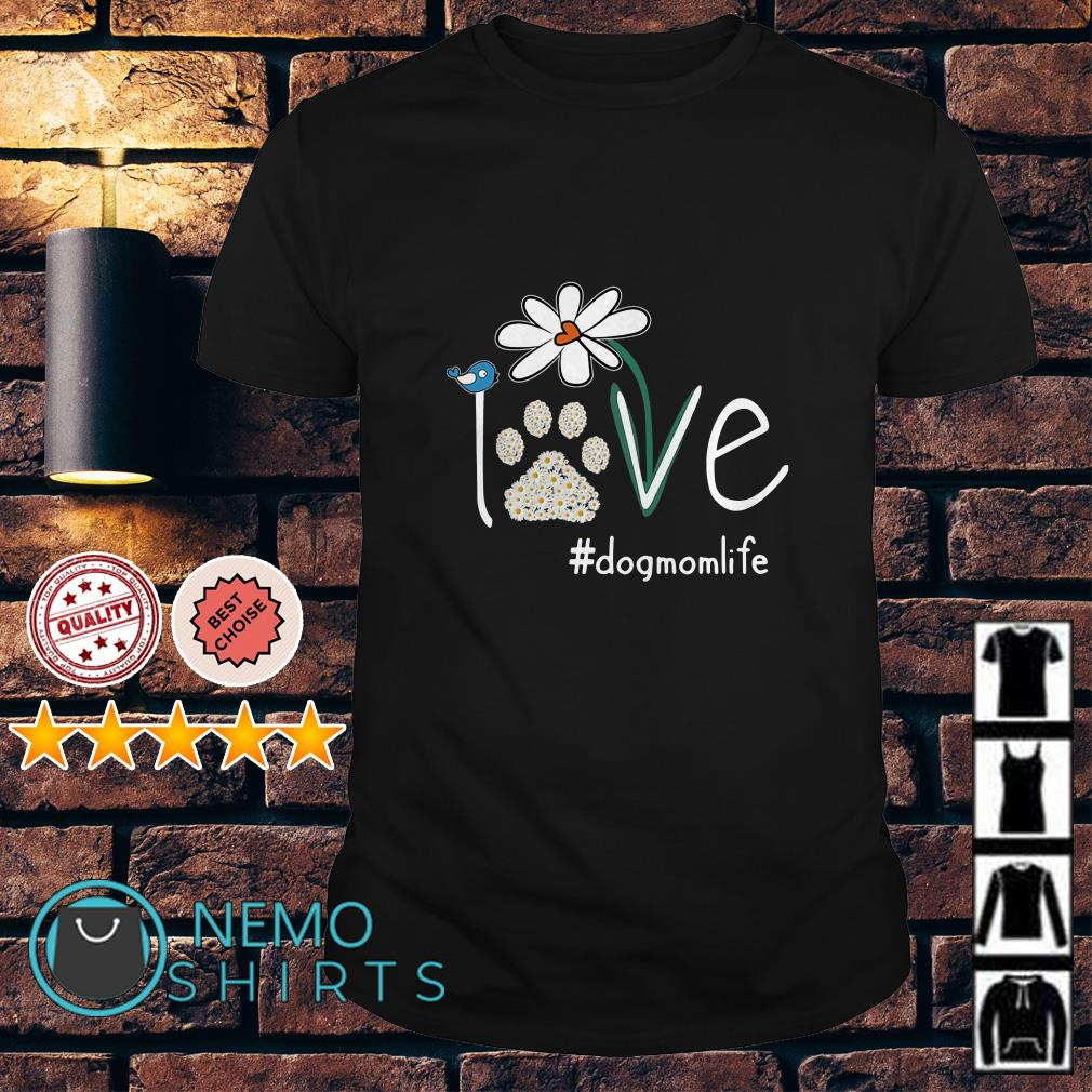 Dog Paw Flower love dogmomlife shirt