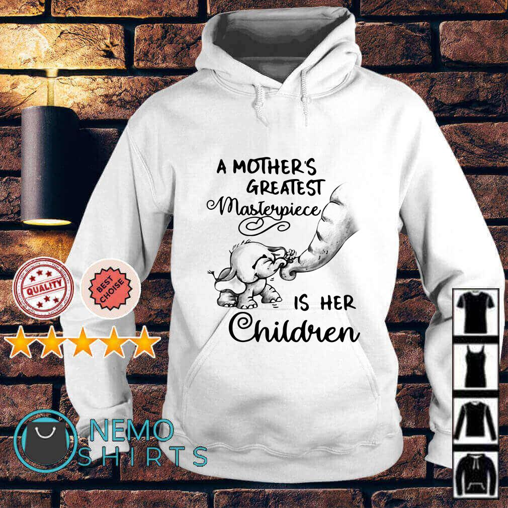 Elephant a mother's greatest masterpiece is her children Hoodie