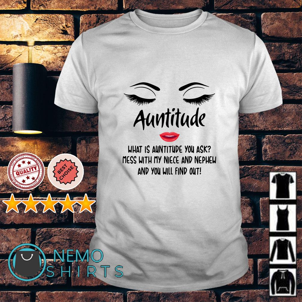 Eyes with lips Auntitude what is auntitude you ask mess with my niece shirt