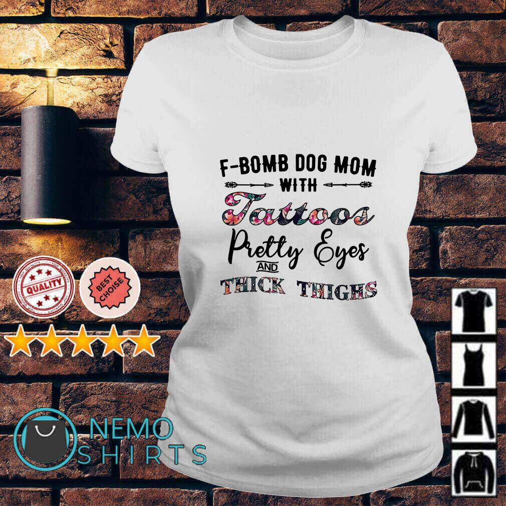 F-Bomb dog mom with tattoos pretty eyes and thick thighs Ladies tee
