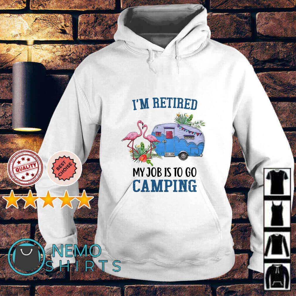 Flamingo I'm retired my job is to go camping Hoodie