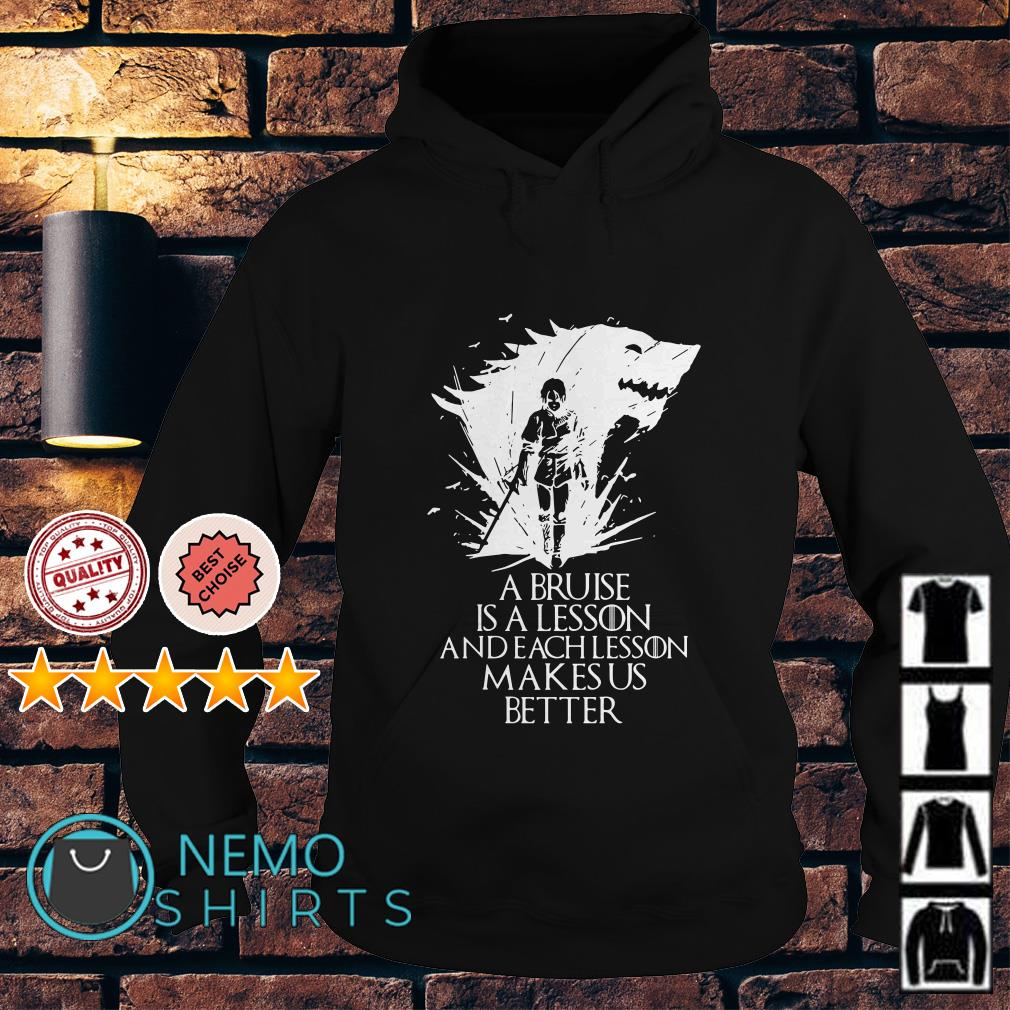 Game Of Thrones Arya Stark a bruise is a lesson and each lesson makes us better Hoodie