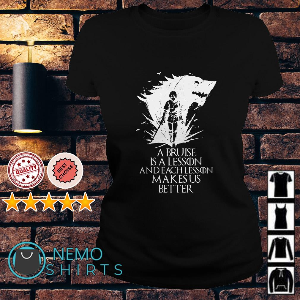 Game Of Thrones Arya Stark a bruise is a lesson and each lesson makes us better Ladies tee