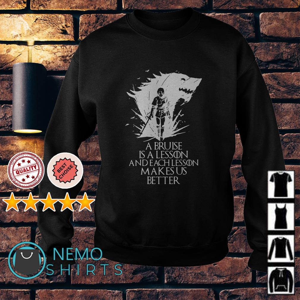 Game Of Thrones Arya Stark a bruise is a lesson and each lesson makes us better Sweater