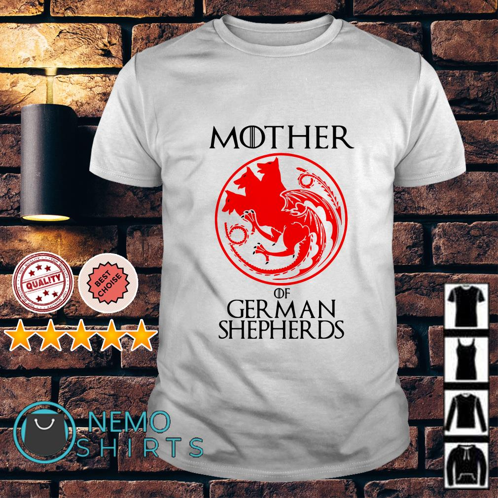Game Of Thrones mother of German Shepherds shirt