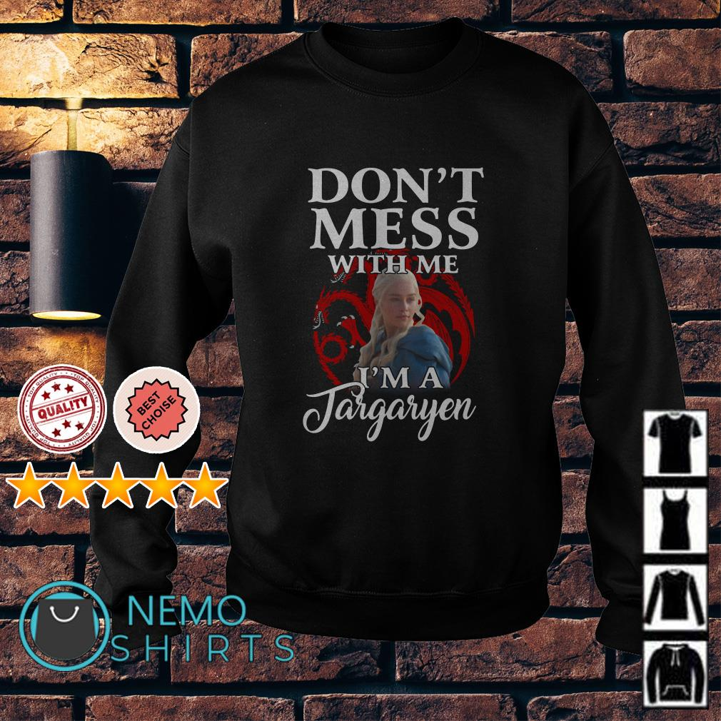 Game Of Thrones don't mess with me I'm a Daenerys Targaryen Sweater