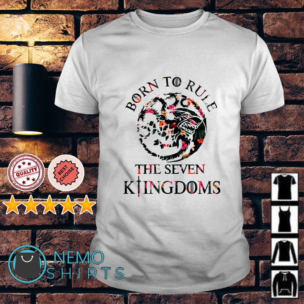 Game Of Thrones Dragons born to rule the seven kingdoms shirt