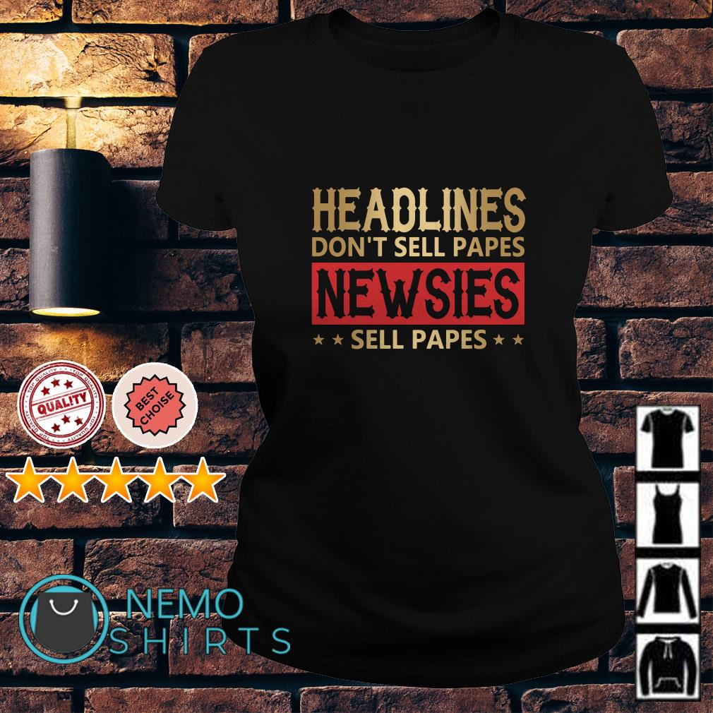 Headlines don't sell papes newsies sell papes Ladies tee