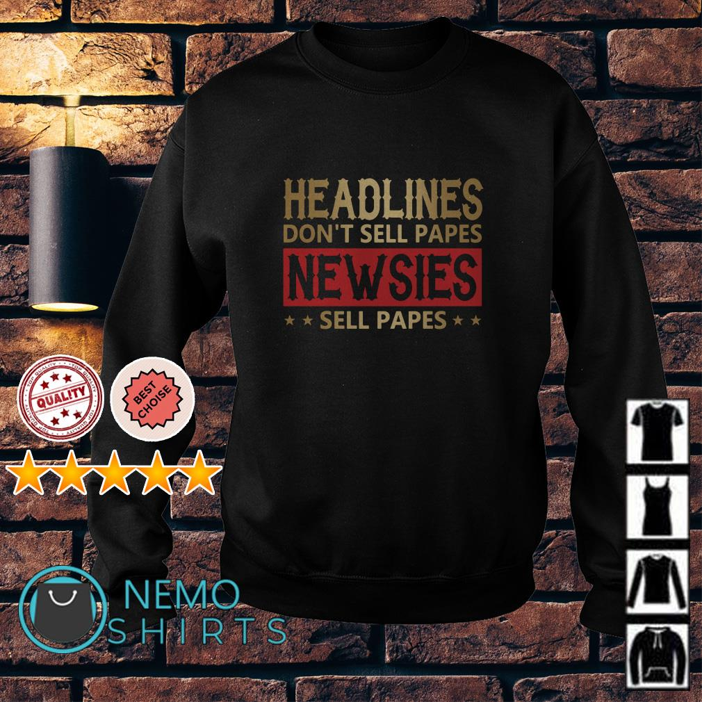 Headlines don't sell papes newsies sell papes Sweater