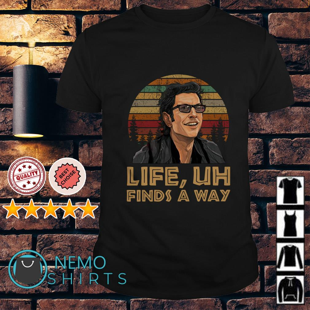 Jeff Goldblum Life uh finds a way vintage shirt
