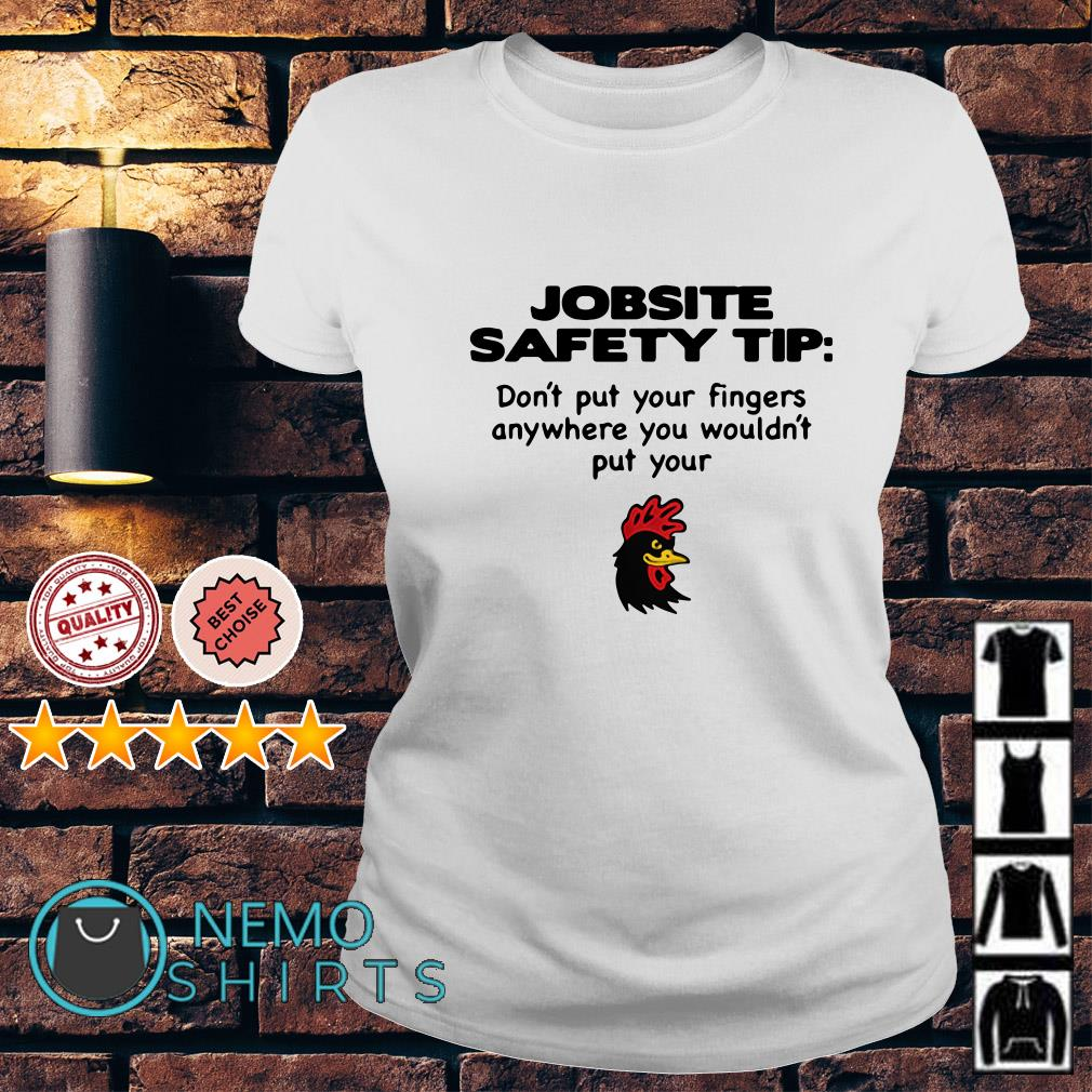 Jobsite Safety tip don't put your fingers anywhere you wouldn't put your Ladies tee