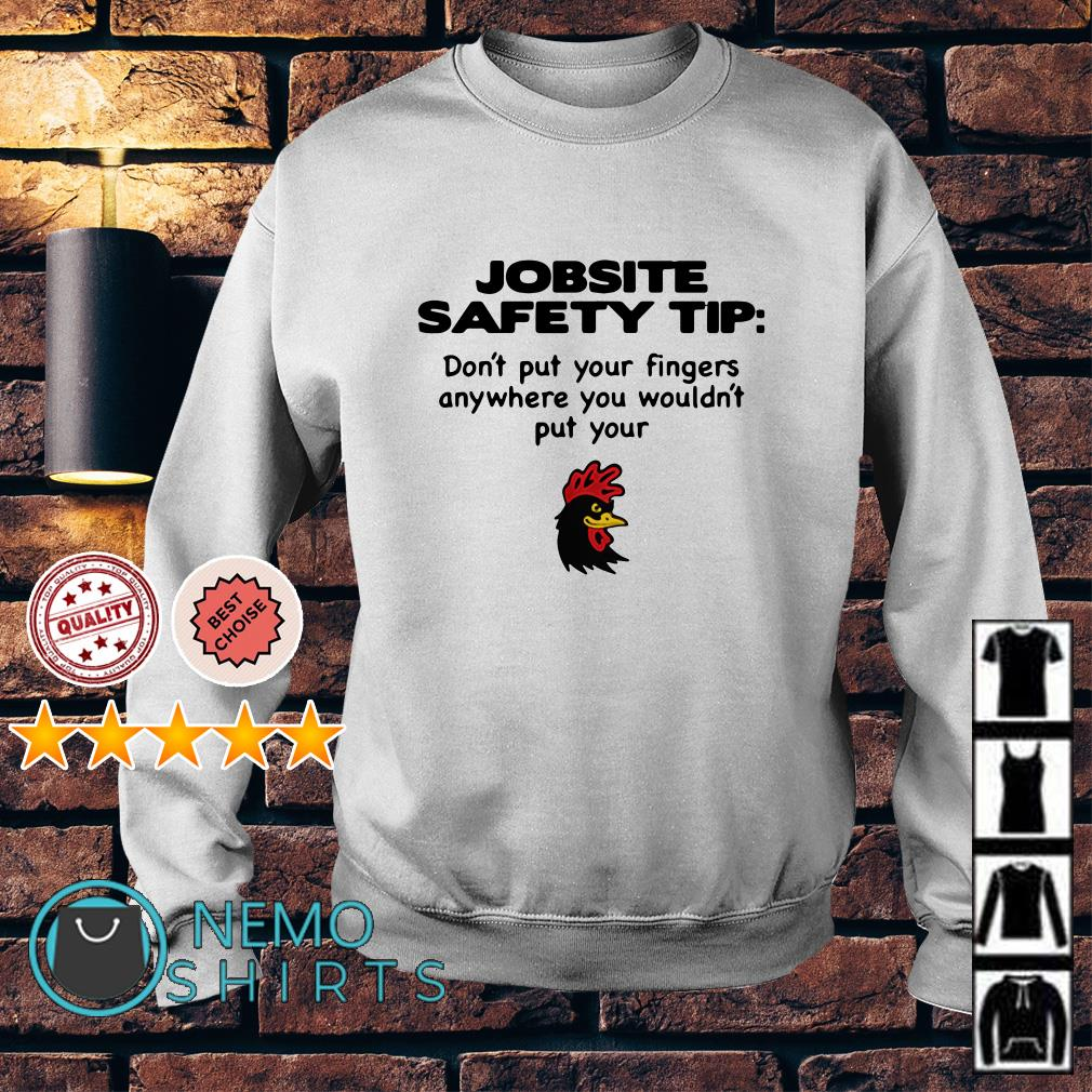 Jobsite Safety tip don't put your fingers anywhere you wouldn't put your Sweater