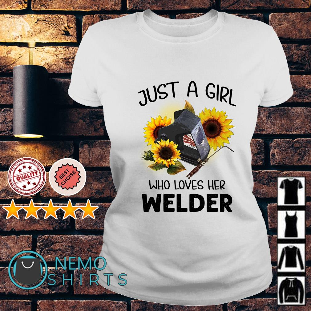 Just a girl who loves her welder Ladies tee