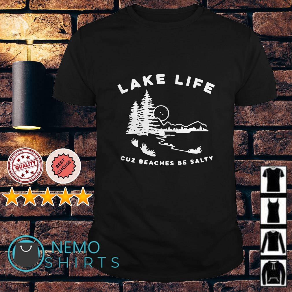 Lake life cuz beaches be salty shirt