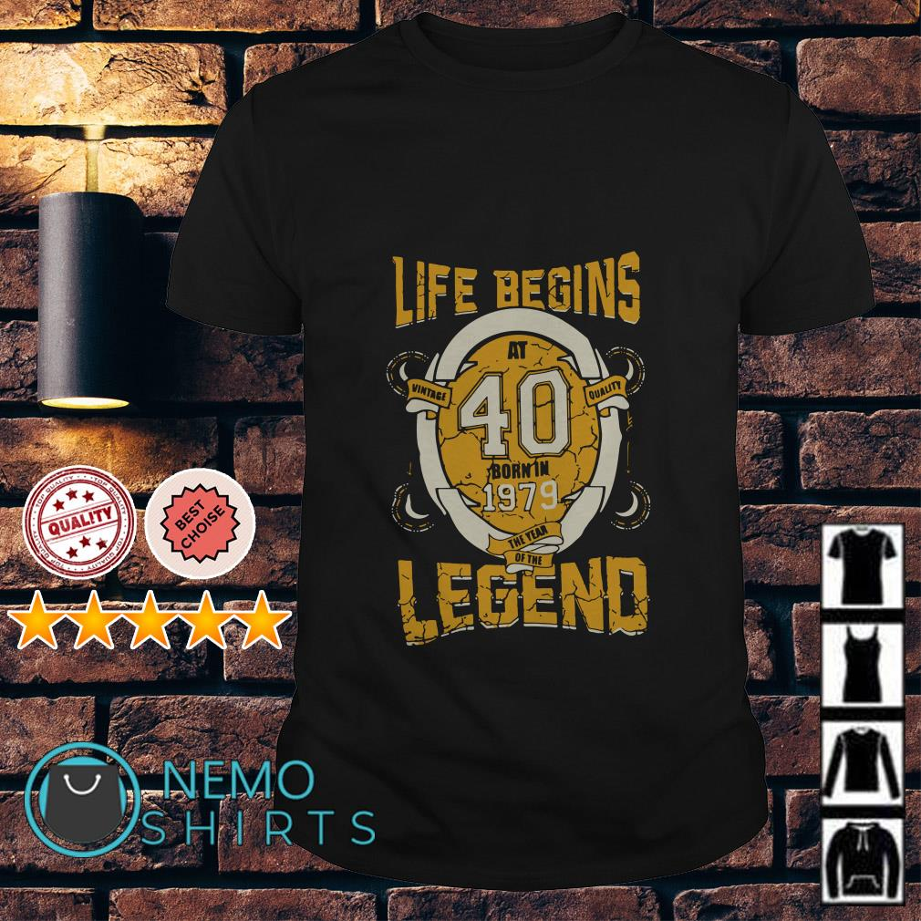 Life begins at 40 born in 1979 the year of the legend shirt