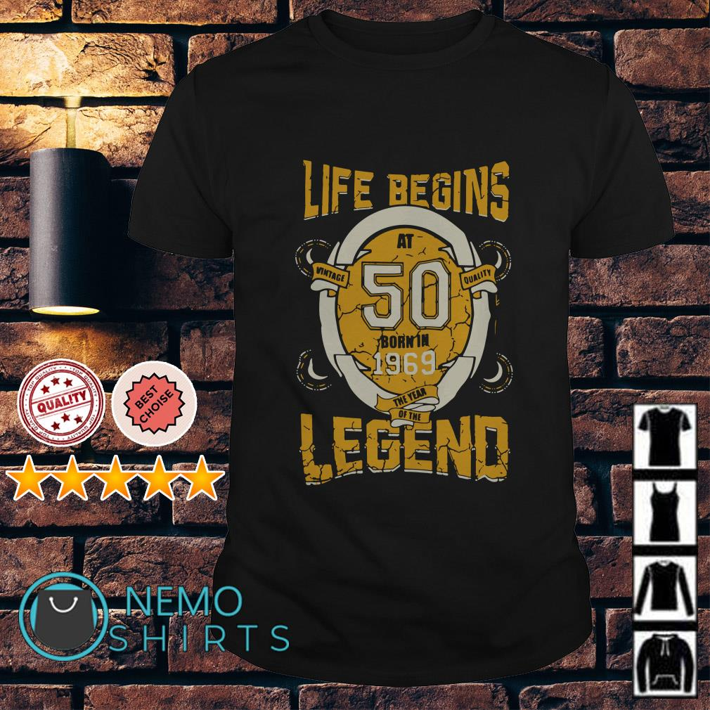 Life begins at 50 born in 1969 the year of the legend shirt