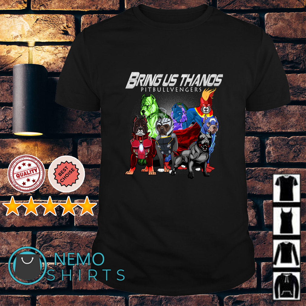 Marvel Avengers Bring Us Thanos Pitbullvengers shirt