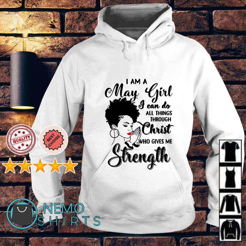 I am a May Girl I can do all things through Christ who gives me Strength Hoodie